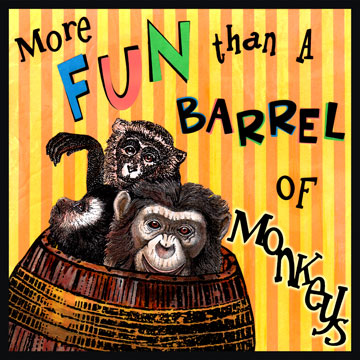 "More Fun than a Barrel of Monkeys  - Something that is fun or very amusing much like the playful behavior of these primates. In 1896, the Los Angeles Times printed a news article titled, ""At The Play House"" that reported: ""the merry little dwarf, is as funny as a barrel of monkeys when he does nothing but walk around the stage..."" Earlier in 1895, The Chicago Tribune reported about the Republican Convention in Syracuse, New York that wrote that the affair was ""more fun than a barrel of monkeys""."