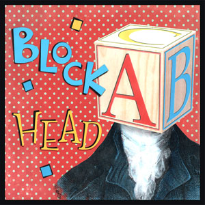 Block Head - Used as early as the 1540's to describe the head-shaped wooden block used by hat-makers to shape their hats. This refers to a hard-headed, stubborn or sometimes silly person.