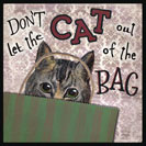 Don't let the Cat out of the Bag - To let someone in on a secret. This could be related to the fact that in England in the Middle Ages, piglets were usually sold in bags at markets. There were more cats around than pigs, so sometimes someone may try to cheat a buyer by putting a cat in one of the bags instead of a piglet. And if someone let the cat out of the bag, the scoundrels' secret was revealed.