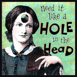 "Need it like a Hole in the Head - Oxford English Dictionary says the phrase ""to need (something) like a hole in the head"" is ""applied to something not desired at all or something useless."" This expression is similar to another, older saying, ""As much need of it as he has of the pip or of a cough,"" from John Ray's English Proverbs (1678).  ""A Hole in the Head"" is also a comedy film from 1959, directed by Frank Capra and featuring Frank Sinatra."