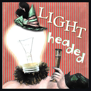 "Light Headed - The origin of this word is from the 1530's. You can have a ""light-headed"" personality or feel ""light-headed"" when you have too much wine! To act silly or frivolous or to feel giddy or dizzy."